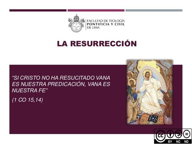 """LA RESURRECCIÓN """"SI CRISTO NO HA RESUCITADO VANA ES NUESTRA PREDICACIÓN, VANA ES NUESTRA FE"""" (1 CO 15,14)"""