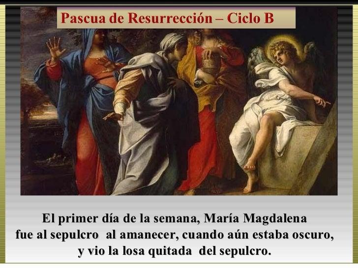 El primer día de la semana, María Magdalenafue al sepulcro al amanecer, cuando aún estaba oscuro,           y vio la losa ...