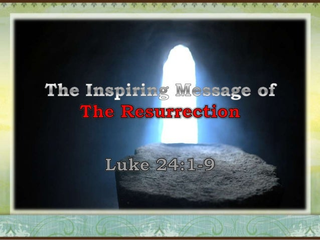 Luke 24:1-9 1  2 3  Now upon the first day of the week, very early in the morning, they came unto the sepulchre, bringing ...