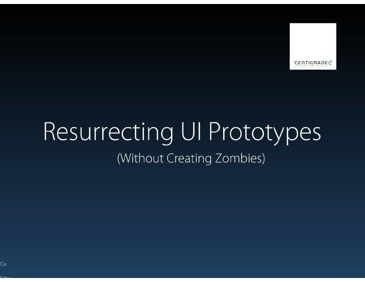 Resurrecting UI Prototypes (Without Creating Zombies)