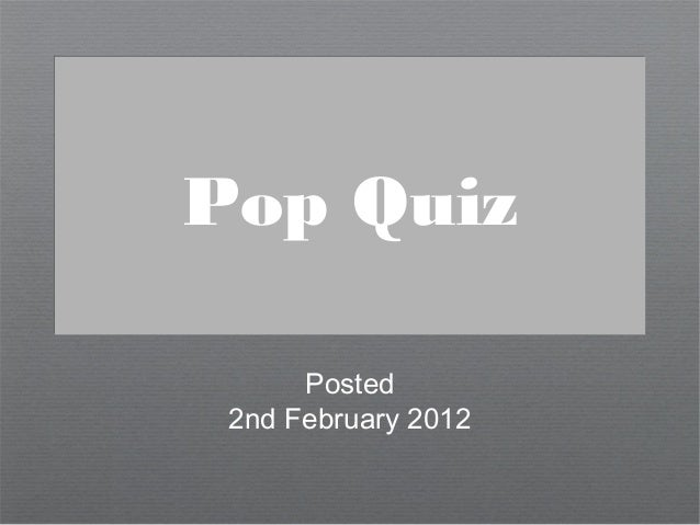 TheResurrection Pop Quiz       Posted  2nd February 2012