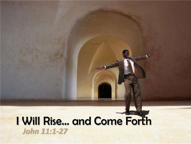 I Will Rise… and Come Forth John 11:1-27