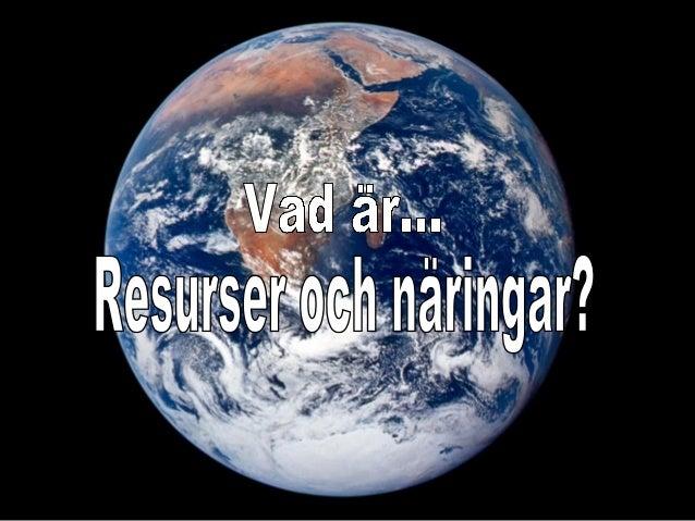 Sådant som människan nyttjar och harSådant som människan nyttjar och har nytta av.nytta av. Naturresurser är sådant viNatu...