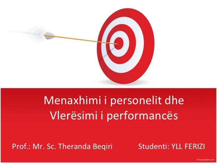 Menaxhimi i personelit dhe          Vlerësimi i performancësProf.: Mr. Sc. Theranda Beqiri   Studenti: YLL FERIZI