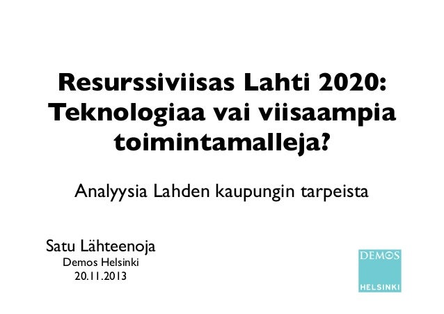 Resurssiviisas Lahti 2020: Teknologiaa vai viisaampia toimintamalleja? Analyysia Lahden kaupungin tarpeista Satu Lähteenoj...