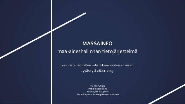 MASSAINFO maa-aineshallinnan tietojärjestelmä Resurssivirrat haltuun –hankkeen aloitusseminaari  Jyväskylä 26.11.2013  Han...