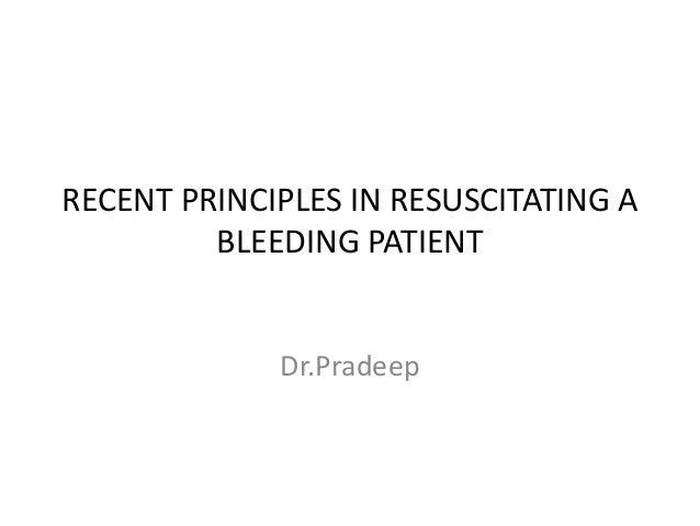 RECENT PRINCIPLES IN RESUSCITATING A BLEEDING PATIENT  Dr.Pradeep