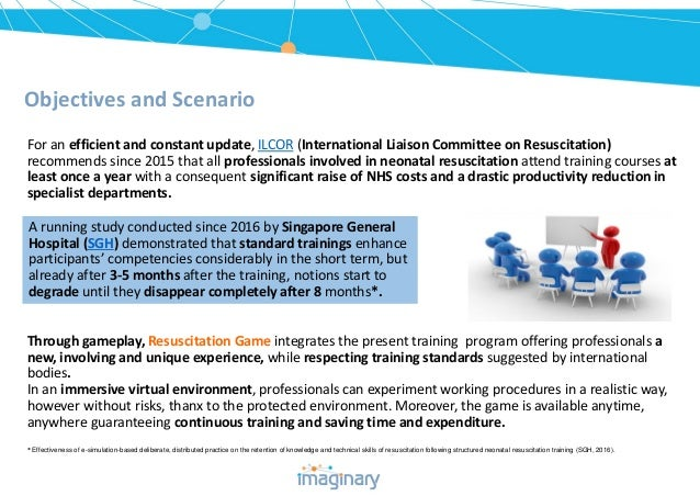 Objectives and Scenario Through gameplay, Resuscitation Game integrates the present training program offering professional...
