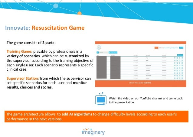 Innovate: Resuscitation Game The game consists of 2 parts: Training Game: playable by professionals in a variety of scenar...
