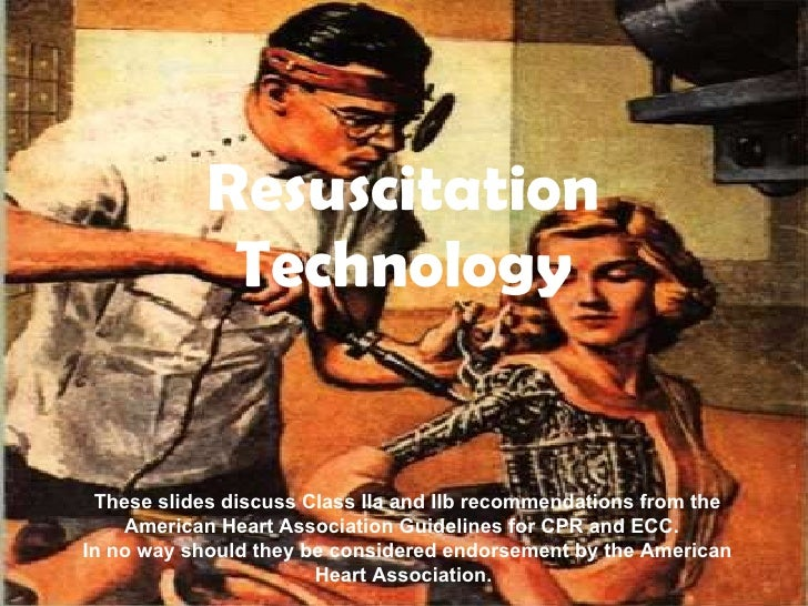 Resuscitation Technology These slides discuss Class IIa and IIb recommendations from the American Heart Association Guidel...