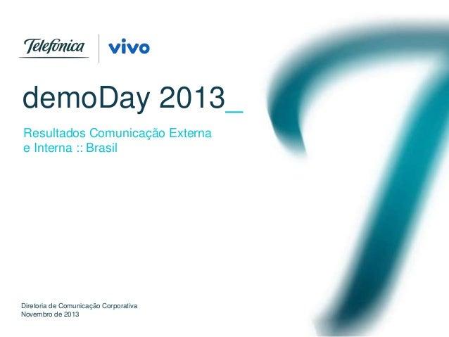 demoDay 2013_ Resultados Comunicação Externa e Interna :: Brasil  Diretoria de Comunicação Corporativa Novembro de 2013