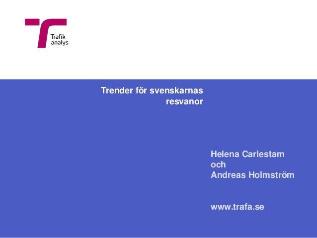 Trender för svenskarnas               resvanor                          Helena Carlestam                          och     ...
