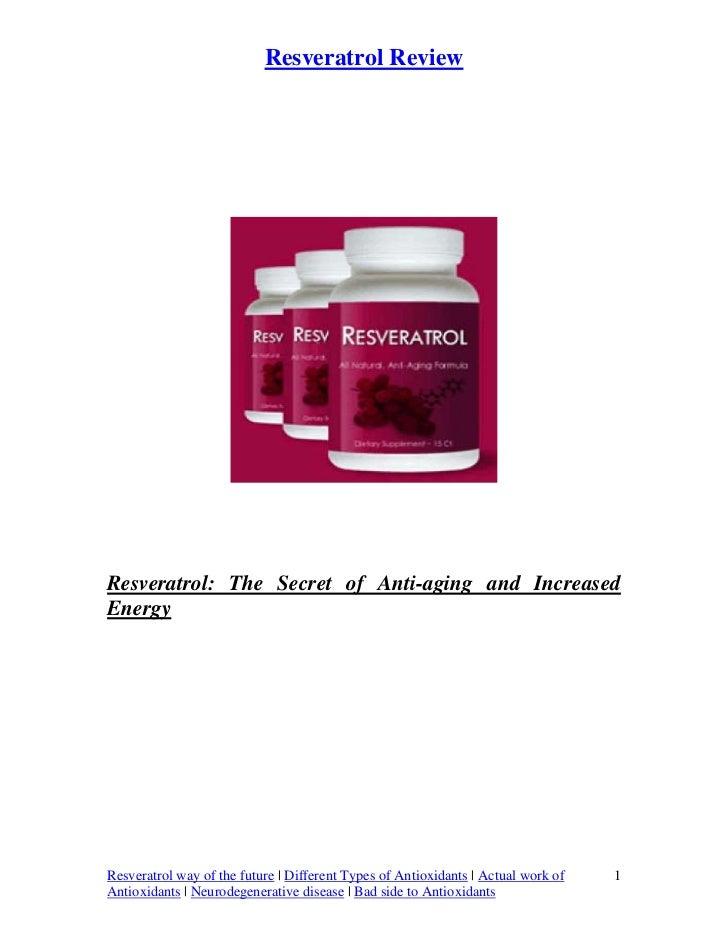 Resveratrol ReviewResveratrol: The Secret of Anti-aging and IncreasedEnergyResveratrol way of the future   Different Types...