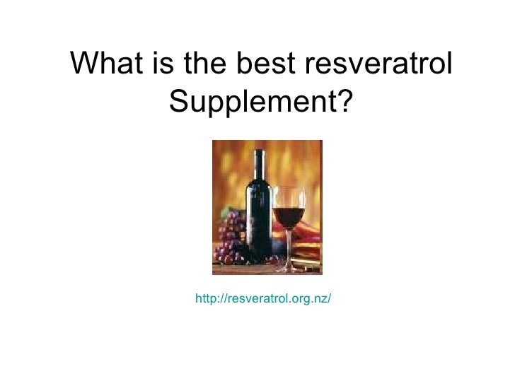 What is the best resveratrol Supplement? http:// resveratrol.org.nz /