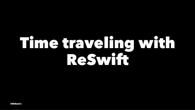 Time traveling with ReSwift @EliSawic