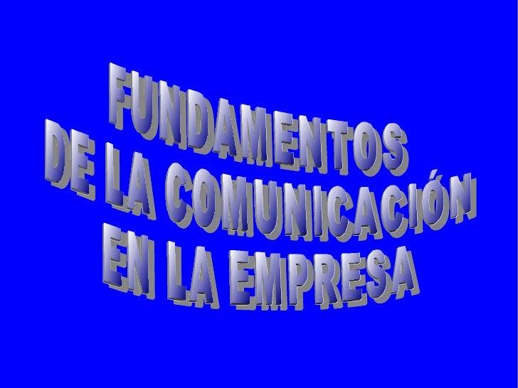 FUNDAMENTOS  DE LA COMUNICACIÓN  EN LA EMPRESA