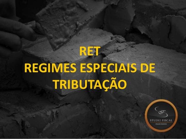 RET REGIMES ESPECIAIS DE TRIBUTAÇÃO