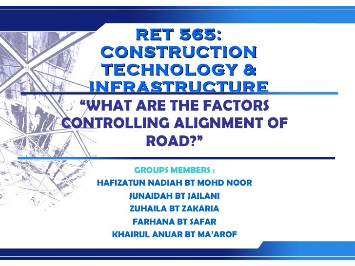 """RET 565: CONSTRUCTION TECHNOLOGY & INFRASTRUCTURE """" WHAT ARE THE FACTORS CONTROLLING ALIGNMENT OF ROAD?"""" GROUPS MEMBERS : ..."""