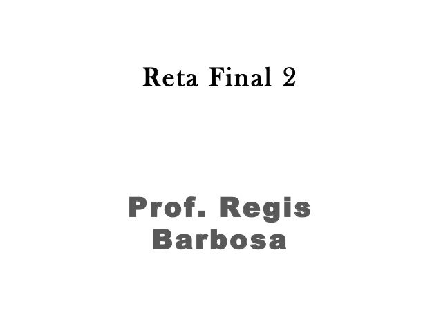 Reta Final 2 Prof. Regis Barbosa