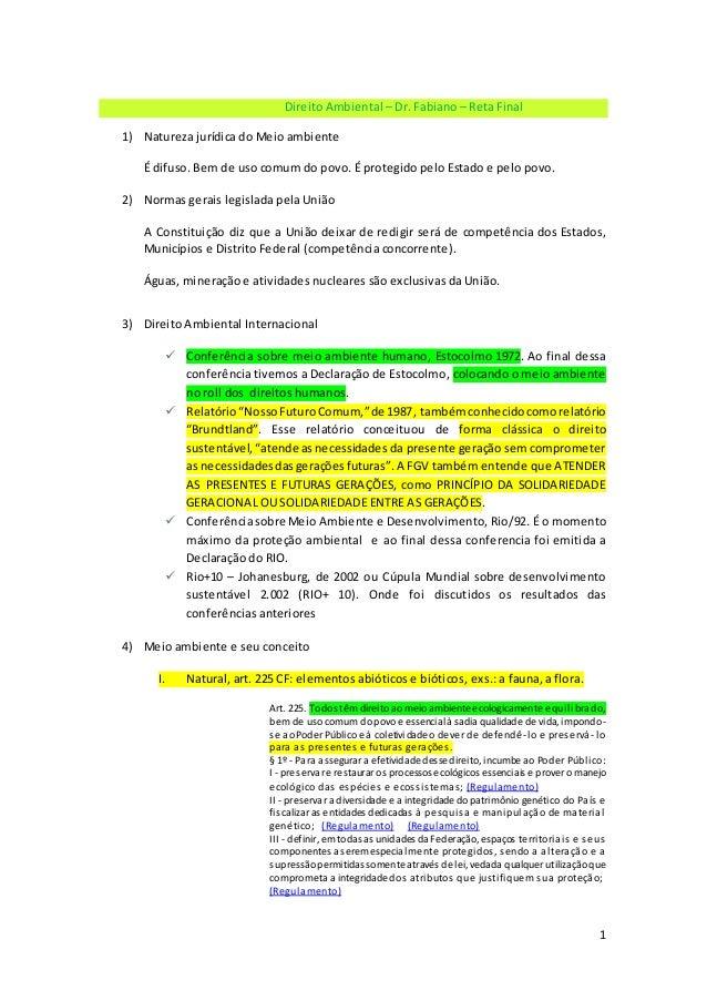 1 Direito Ambiental – Dr. Fabiano – Reta Final 1) Natureza jurídica do Meio ambiente É difuso. Bem de uso comum do povo. É...