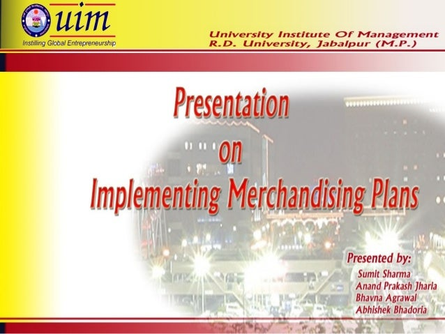 What is Merchandise Plan ? Merchandise Plan is the plan to assure marketing the : Right merchandise ; At the Right Place ;...