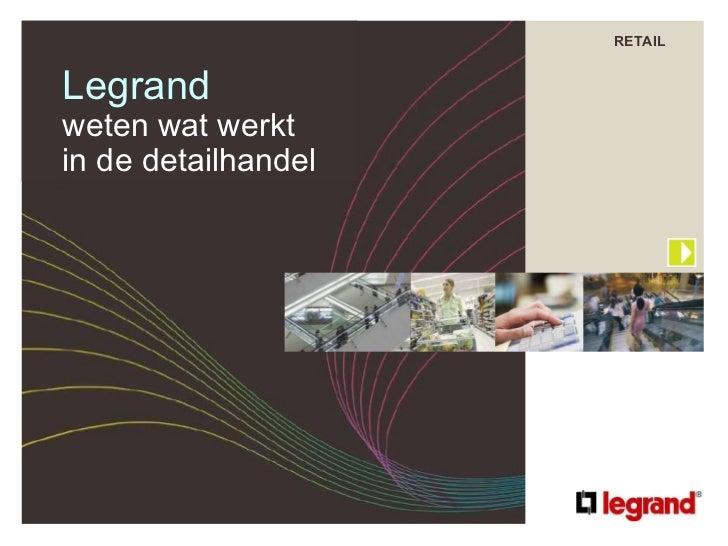 RETAIL Legrand weten wat werkt  in de detailhandel