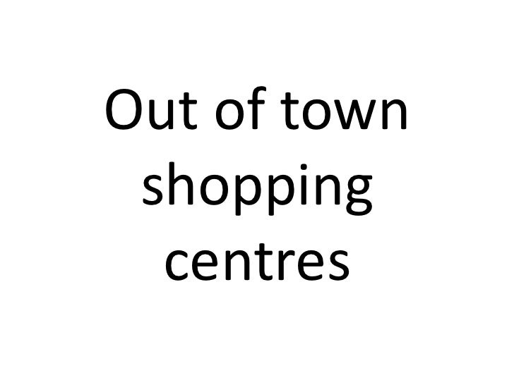 Out of town shopping  centres