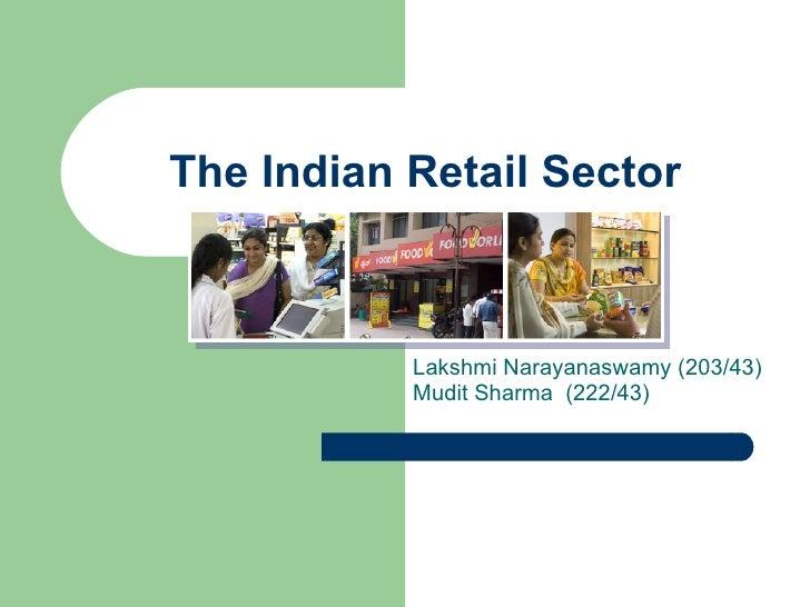 The Indian Retail Sector Lakshmi Narayanaswamy (203/43) Mudit Sharma  (222/43)