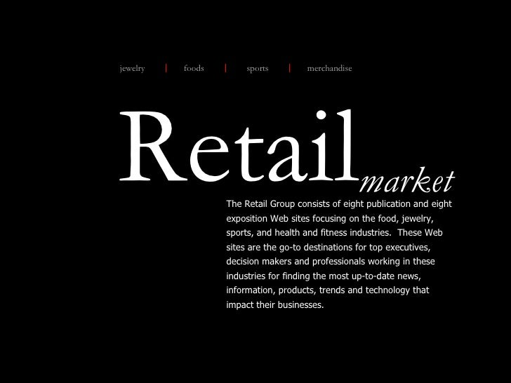 Retail The Retail Group consists of eight publication and eight exposition Web sites focusing on the food, jewelry, sports...
