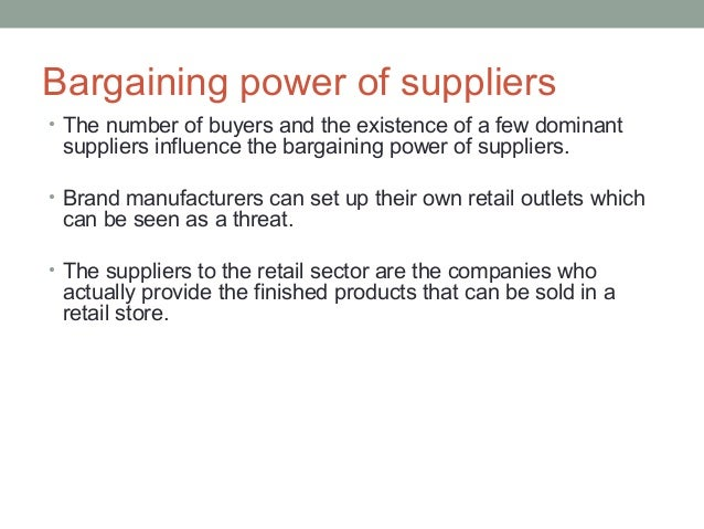 retailing and bargaining power Buyers bargaining power it is the position of buyers and likelihood of their ability to gain benefit while buying if there are many suppliers and few buyers, the buyers are at advantageous position while pricing and they generally have the last word.