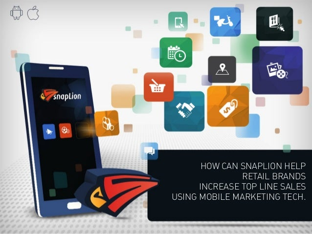 HOW CAN SNAPLION HELP  RETAIL BRANDS  INCREASE TOP LINE SALES  USING MOBILE MARKETING TECH.