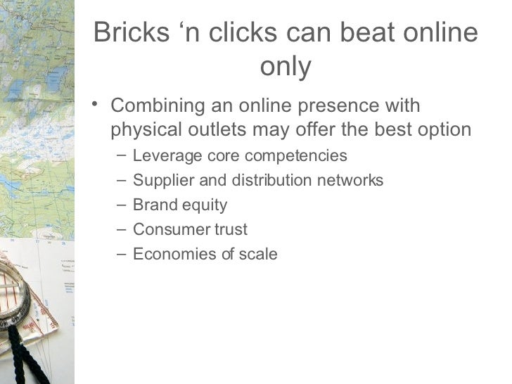 Bricks 'n clicks can beat online only <ul><li>Combining an online presence with physical outlets may offer the best option...