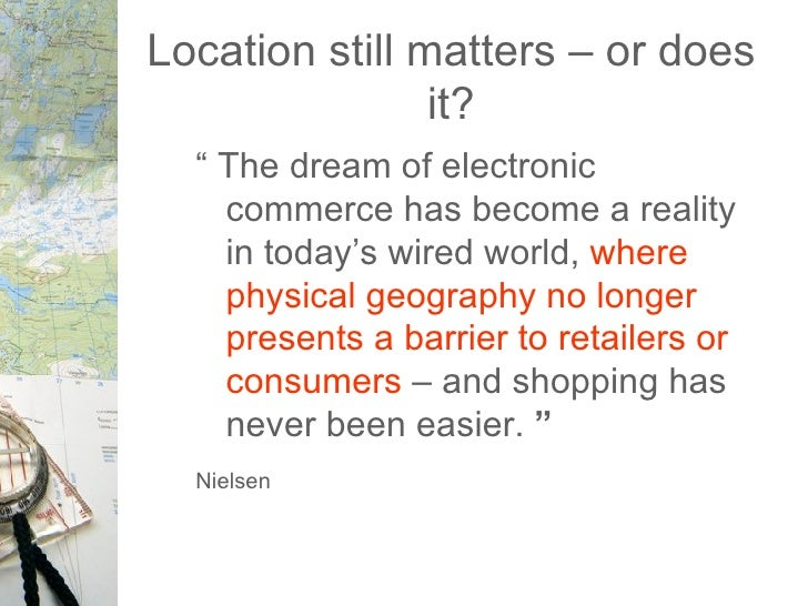 """Location still matters – or does it? <ul><li>"""" The dream of electronic commerce has become a reality in today's wired worl..."""