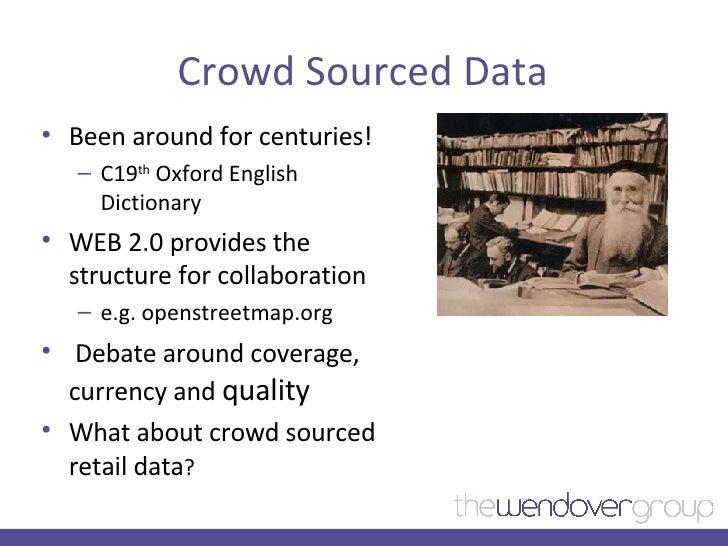 Crowd Sourced Data <ul><li>Been around for centuries! </li></ul><ul><ul><li>C19 th  Oxford English Dictionary  </li></ul><...