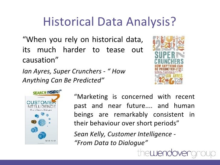 """Historical Data Analysis? <ul><li>"""" When you rely on historical data, its much harder to tease out causation""""  </li></ul><..."""