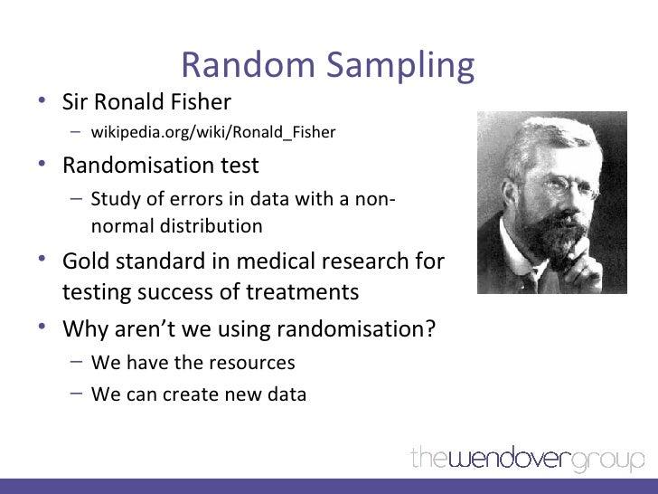 Random Sampling <ul><li>Sir Ronald Fisher  </li></ul><ul><ul><li>wikipedia.org/wiki/Ronald_Fisher </li></ul></ul><ul><li>R...