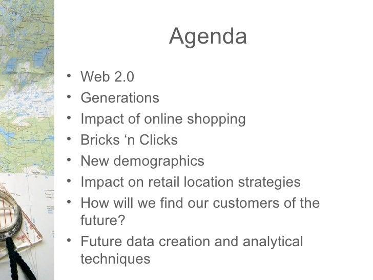 Agenda <ul><li>Web 2.0 </li></ul><ul><li>Generations </li></ul><ul><li>Impact of online shopping </li></ul><ul><li>Bricks ...
