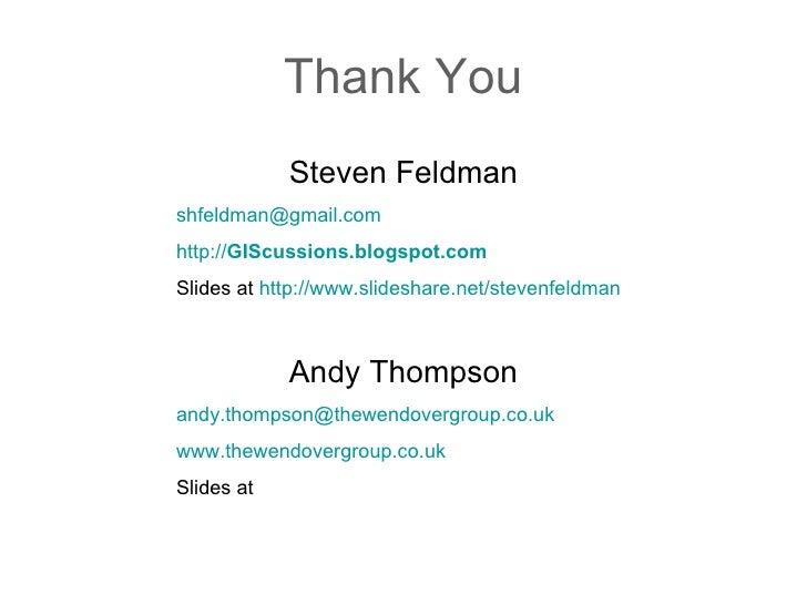 Thank You Steven Feldman [email_address] http:// GIScussions .blogspot.com Slides at  http:// www.slideshare.net/stevenfel...