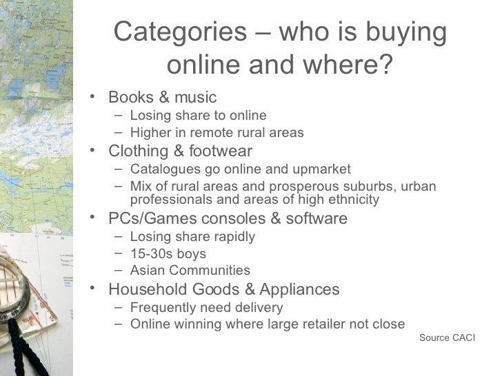 Categories – who is buying online and where? <ul><li>Books & music </li></ul><ul><ul><li>Losing share to online </li></ul>...