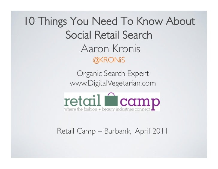10 Things You Need To Know About         Social Retail Search             Aaron Kronis                 @KRONiS	           ...
