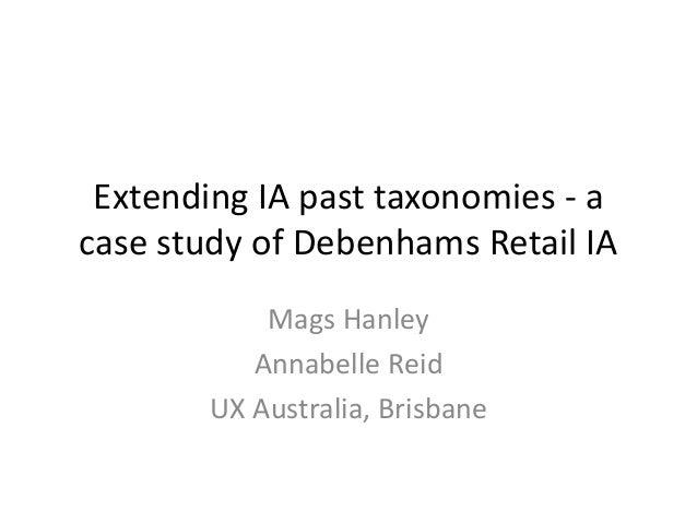 Extending IA past taxonomies - a case study of Debenhams Retail IA Mags Hanley Annabelle Reid UX Australia, Brisbane