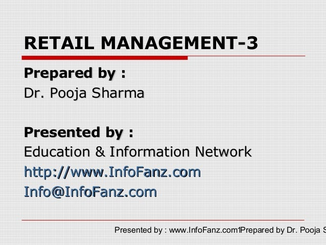 RETAIL MANAGEMENT-3Prepared by :Dr. Pooja SharmaPresented by :Education & Information Networkhttp://www.InfoFanz.comInfo@I...