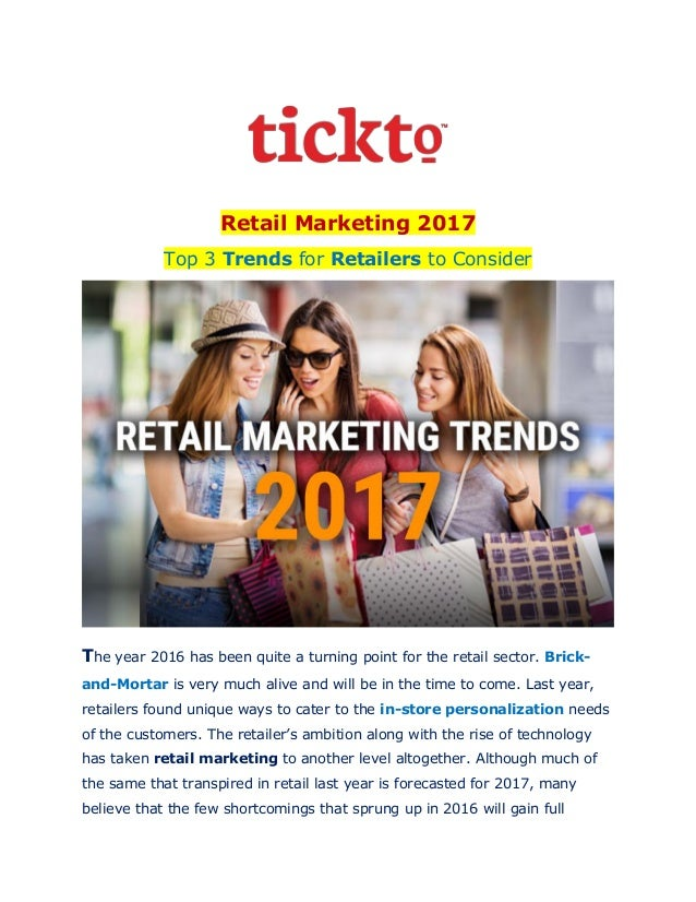 Retail Marketing 2017 Top 3 Trends for Retailers to Consider The year 2016 has been quite a turning point for the retail s...