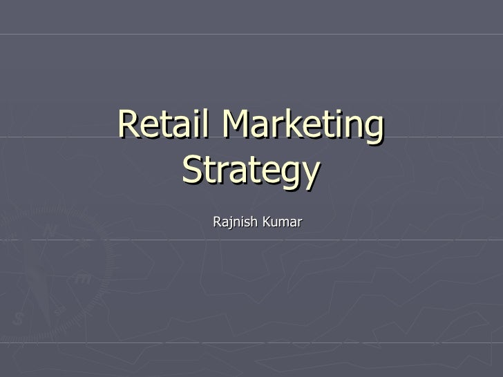 Retail Marketing Strategy Rajnish Kumar
