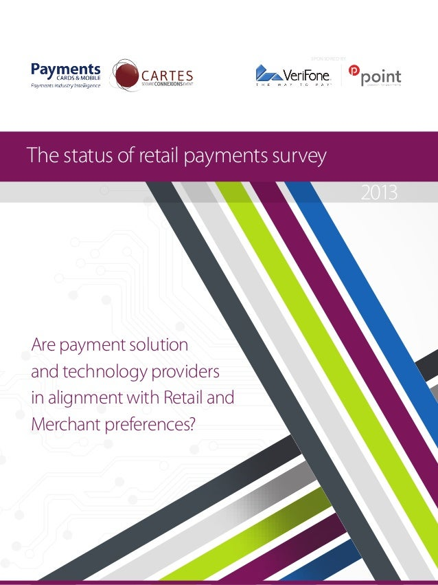 SPONSORED BY  The status of retail payments survey 2013  Are payment solution and technology providers in alignment with R...