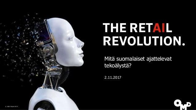 Mitä suomalaiset ajattelevat tekoälystä? 2.11.2017 © OMD Finland 2017
