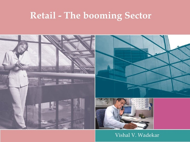 Retail - The booming Sector Vishal V. Wadekar