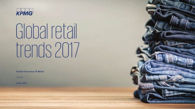 Globalretail trends2017 Global Consumer & Retail June 2017