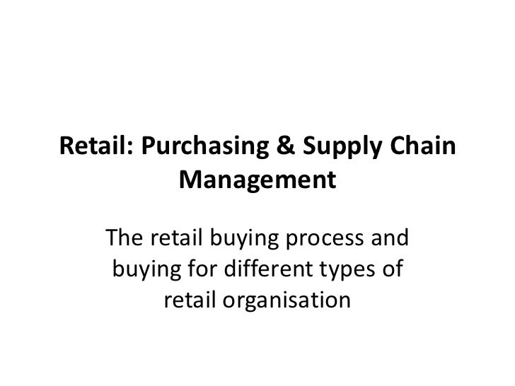 Retail: Purchasing & Supply Chain           Management   The retail buying process and    buying for different types of   ...