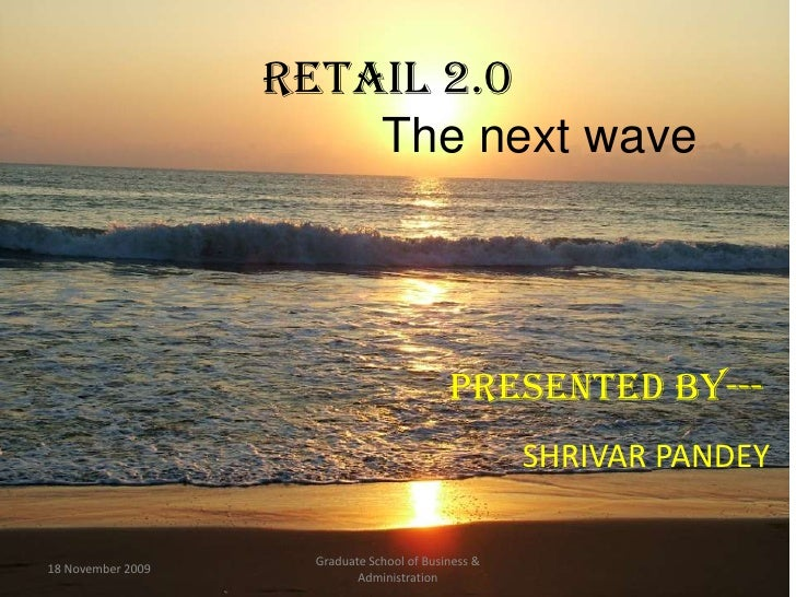 Retail 2.0The next wave<br />18 November 2009<br />Graduate School of Business & Administration<br />     Presented by---<...